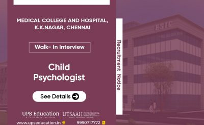 Walk-in-Interview for the post of Child Psychologist at ESIC Medical College and Hospital Chennai